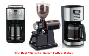 "The Best ""Grind & Brew"" Coffee Maker"